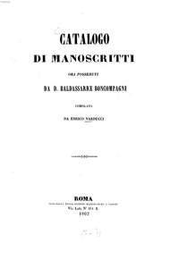 Catalogo di manoscritti ora posseduti da D. Baldassari Boncompagni ora posseduti Da D. Baldassarre / compilato da Enrico Narducci 1862 .Tipogr. delle Scienze Matematiche e Fisiche  Lien vers l'ouvrage numérisé : http://www.digitale-sammlungen.de/index.html?c=autoren_index&ab=Narducci%2C+Enrico&l=de