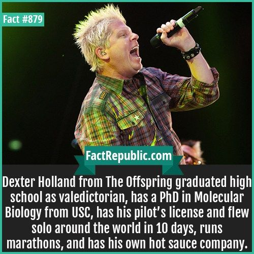 879 Dexter Holland Dexter Holland From The Offspring Graduated High School As Valedictorian Has A Phd In Molec Valedictorian Molecular Biology Dexter Holland
