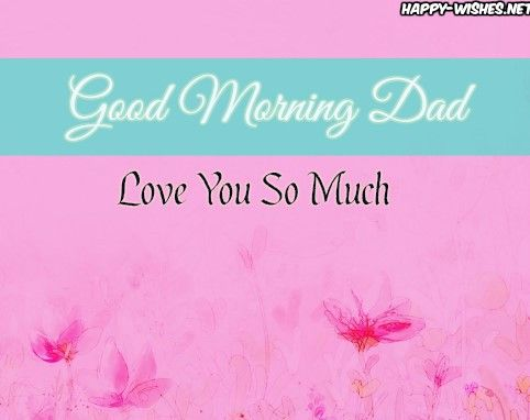 Good Morning Dad Wishes Images Good Morning Wishes Morning Wish Dad Images