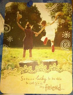 love this card that was given to me by my beautiful friends.. <3