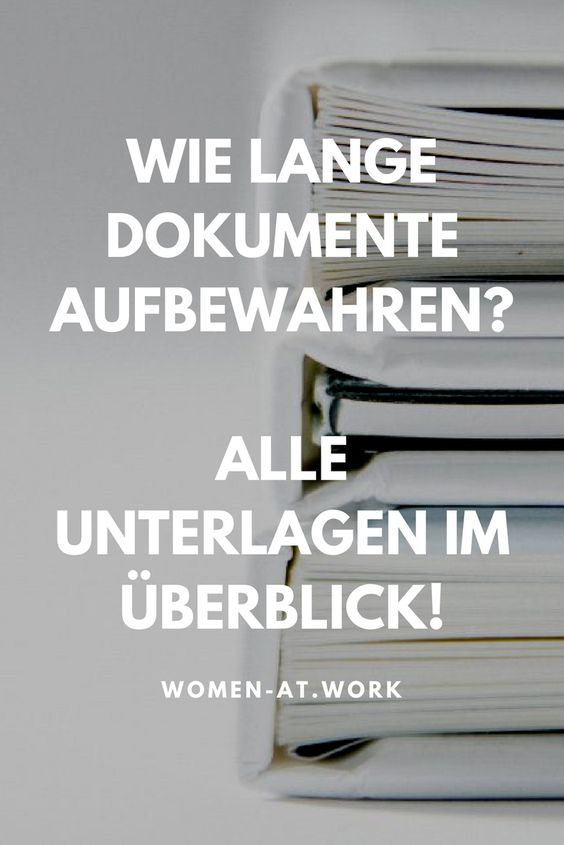 wie lange muss man dokumente aufbewahren alle unterlagen im berblick women at work. Black Bedroom Furniture Sets. Home Design Ideas