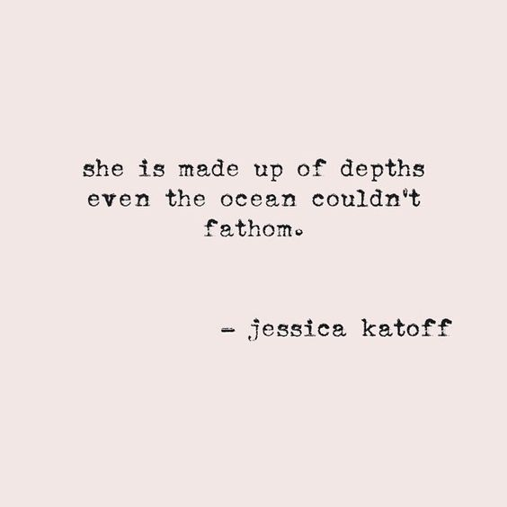 she is made up of depths even the ocean couldn 39 t fathom