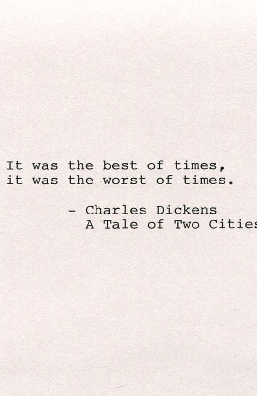 Charles Dickens Quote A Tale Of Two Cities It Was The Best Of Times It Was The Worst Of Times You Will Rec Charles Dickens Quotes Quotes Charles Dickens