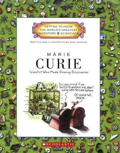 Marie Curie: Scientist Who Made Glowing Discoveries (Getting to Know the World's Greatest Inventors & Scientists) by Mike Venezia, (Amazon.com Image).
