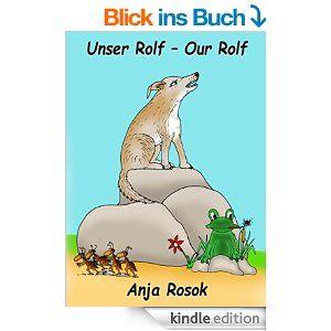 Unser Rolf - Our Rolf: Ein deutsch-englisches Kinderbuch *** A German-English Childrens Book