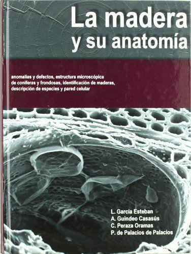 La madera y su anatomía : anomalías y defectos, estructura microscópica de coníferas y frondosas, identificación de maderas, descripción de especies y pared celular / Luis García Esteban ... [et al.]. -- Madrid : Fundación Conde del Valle de Salazar : Mundi-Prensa : AiTiM, 2003 ISBN 84-86793-91-2 . http://absysnet.bbtk.ull.es/cgi-bin/abnetopac01?TITN=488906