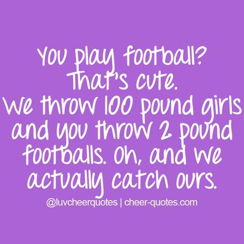 You play football? That鈥檚 cute. We throw 100 pound... | Cheerleading Quotes |   See More about cheerleading quotes, football player boyfriend and cheerleader quotes.  See More:    http://wdb.es/?utm_campaign=wdb.es&utm_medium=pinterest&utm_source=pinterst-description&utm_content=&utm_term=