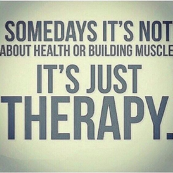 Some days it's not about health or building muscle. It's just therapy. ((fixed the typo ;)))