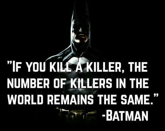 Batman - If you kill a killer, the number of killers in the world remains the same.