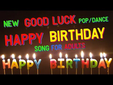 Birthday Song For Adults Good Luck Happy Birthday Song 2020