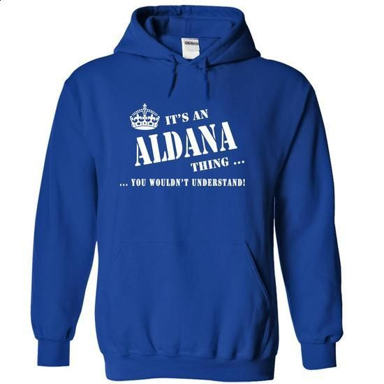 Its a ALDANA Thing, You Wouldnt Understand! - hoodie #sweatshirt #casual shirts