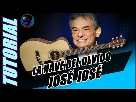 Como Tocar La Nave Del Olvido En Guitarra Jose Jose Tutorial Temporada 2 Youtube Guitarra Musica Guitarras Clases De Guitarra