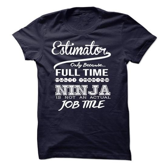 Estimator only because full time multitasking T Shirts, Hoodies. Get it here ==► https://www.sunfrog.com/LifeStyle/Estimator-only-because-full-time-multitasking.html?41382