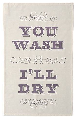 You wash, I'll dry. I want this on a sign above my kitchen sink.