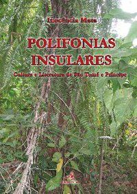 Polifonias insulares : cultura e literatura de São Tomé e Príncipe / Inocência Mata - Lisboa : Edições Colibri, 2010