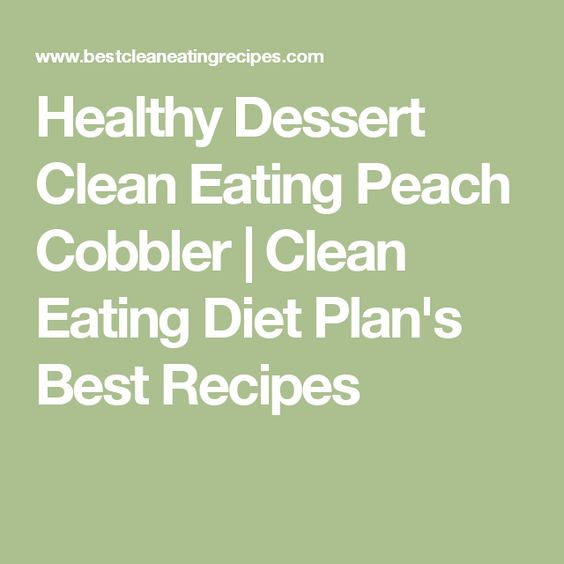 Healthy Dessert Clean Eating Peach Cobbler | Clean Eating Diet Plan's Best Recipes