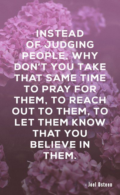 Instead Of Judging People Why Don T You Take That Same Time To Pray For Them To Reach Ou Judgement Quotes Judgemental People Quotes Powerful Christian Quotes