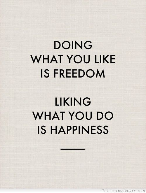 quotes about happiness doing what you like is dom liking