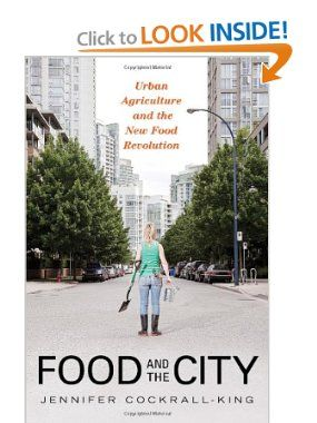 Amazon.com: Food and the City: Urban Agriculture and the New Food Revolution (9781616144586): Jennifer Cockrall-King: Books