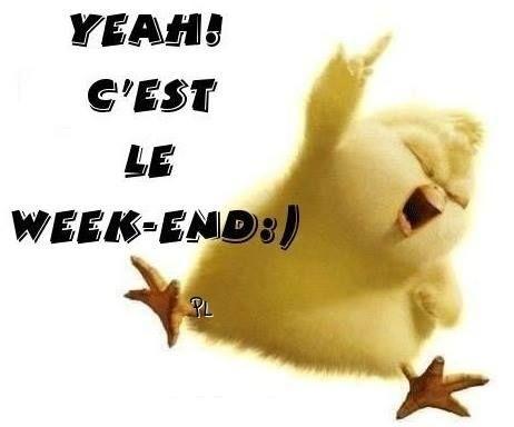 Yeah! C'est le week-end :):
