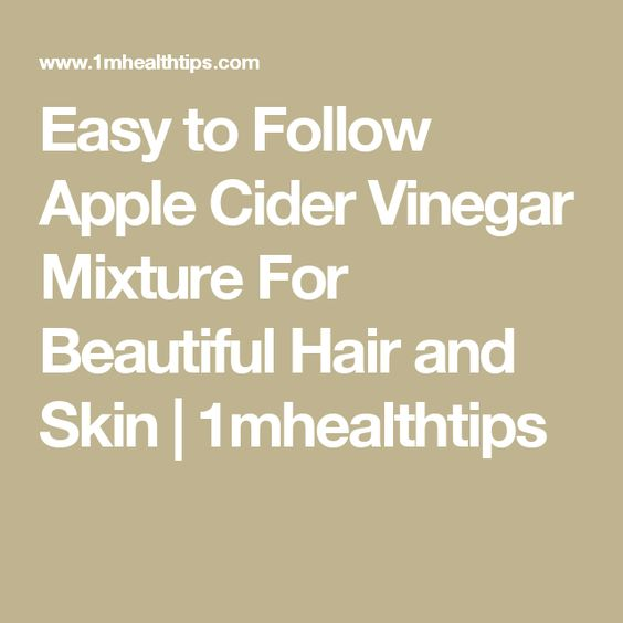 Easy to Follow Apple Cider Vinegar Mixture For Beautiful Hair and Skin | 1mhealthtips