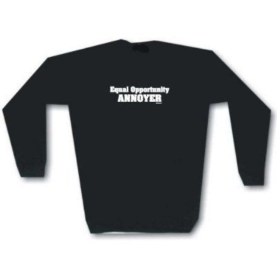 Equal Opportunity Annoyer Mens Sweat Shirt in 2 colors Small thru 3XL