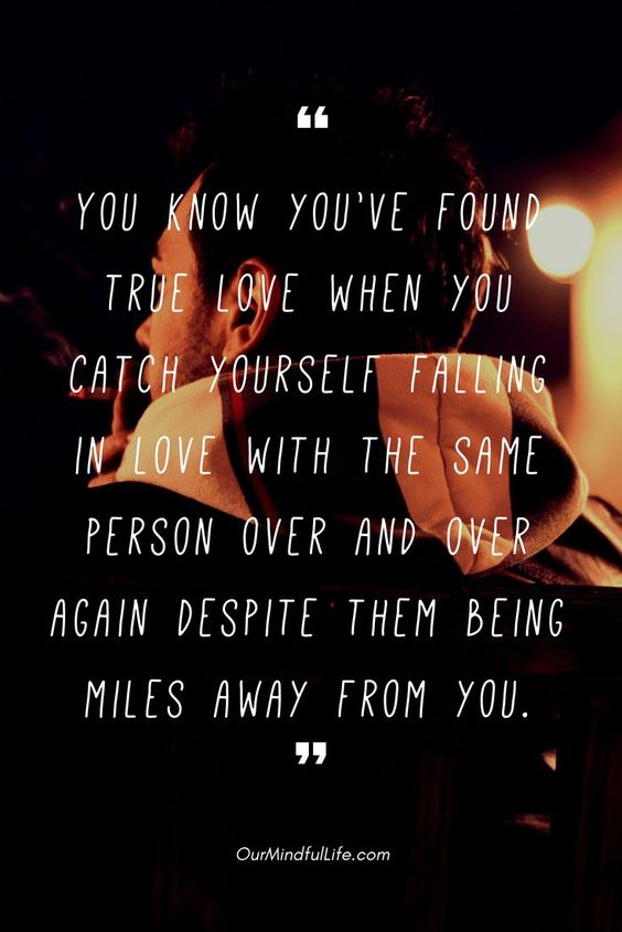 You know you've found true love when you catch yourself falling in love with the same person over and over again despite them being miles away from you - 26 quotes that prove long distance relationship totally worths it long distance relationship quotes for him/hard long distance relationship quotes/long distance relationship quotes worth it/miss you quotes/love quote/ldr quotes//long distance relationship / long distance relationship quotes/ bittersweet long distance relationship text/ldr quotes boyfriend/sad ldr quotes/cant wait ldr quotes/ldr quotes so true