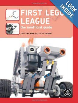 First LEGO League: The Unofficial Guide: James Floyd Kelly, Jonathan Daudelin: 9781593271855: Amazon.com: Books