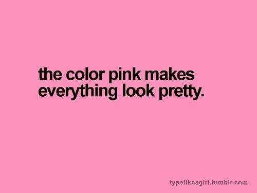 The colour pink makes everything look pretty #quote  That's why I love this color!!! :-)