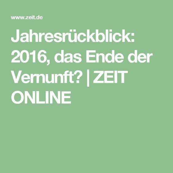 Jahresrückblick: 2016, das Ende der Vernunft? |ZEIT ONLINE