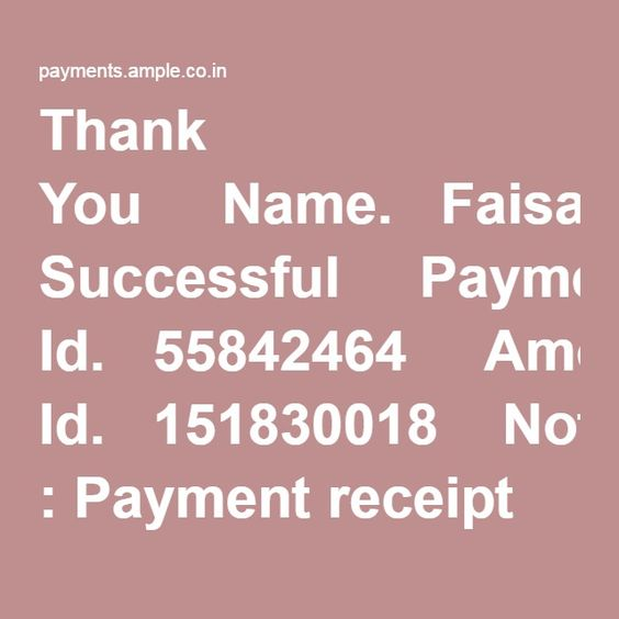 Thank You  Name.Faisal  Status.Transaction Successful  Payment Id.55842464  Amount.24629.00  Transaction Id.151830018  Note : Payment receipt has been mailed to your registered mail id.