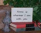 Wood Home Decor Sign, French Shabby Cottage Chic, Country Primitive Farmhouse, Rustic Plaque, Home is wherever I am with you Quote