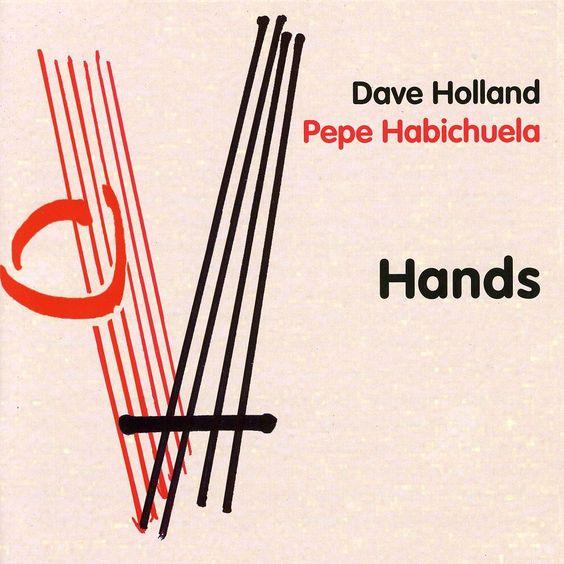 Dave Holland/Pepe Habichuela - Hands