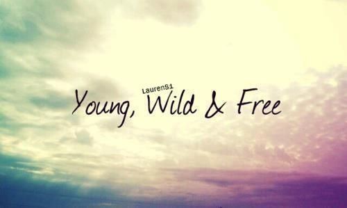 Young, Wild and Free by laurenSmiles1