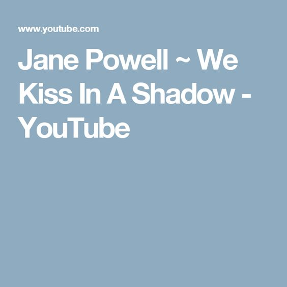 Jane Powell ~ We Kiss In A Shadow - YouTube