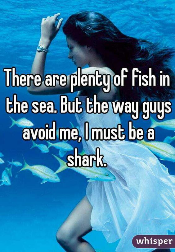 There are plenty of fish in the sea but the way guys for Plenty of fish in the sea