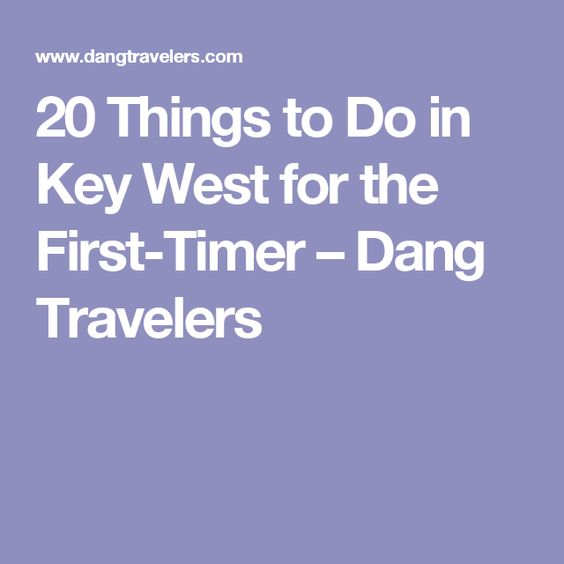 20 Things to Do in Key West for the First-Timer – Dang Travelers