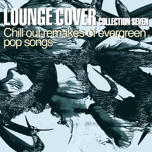 VA - Lounge Cover Collection Seven Chill Out Remakes of Evergreen Pop Songs (2014)