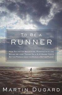 To Be  A Runner - Martin Dugard