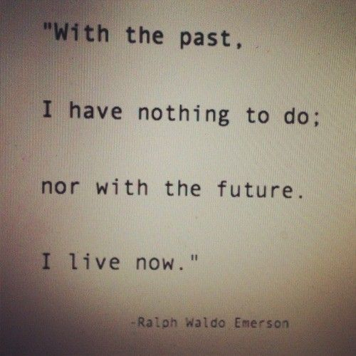 ralph waldo emerson | Ralph waldo emerson, quotes, sayings, live now, inspiring - Collection ...