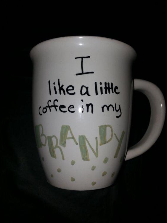I like a little coffee in my BRANDY