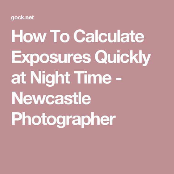 How To Calculate Exposures Quickly at Night Time - Newcastle Photographer
