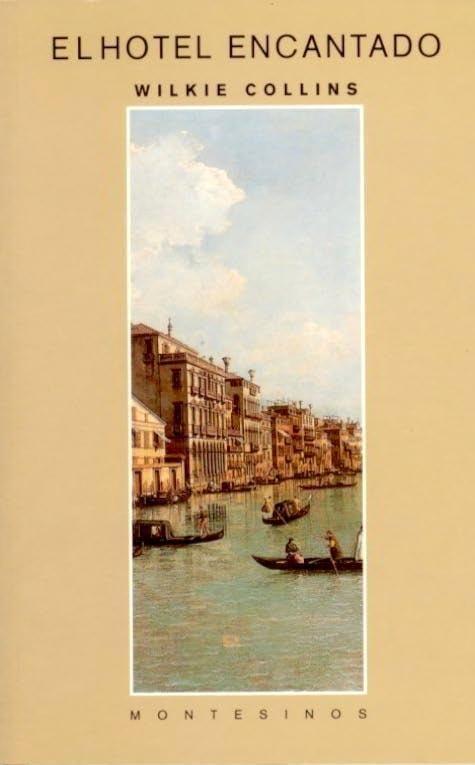 'El hotel encantado', Wilkie Collins. Milord, milady, la condesa. Londres, Venecia. Muertes, desapariciones, trastornos nerviosos, fantasmas