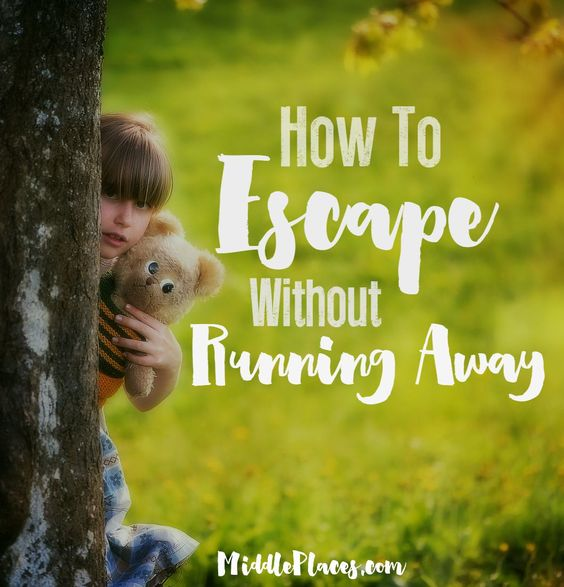 How to escape without running away