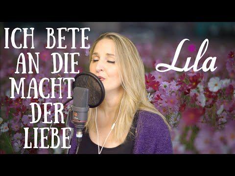 Ich Bete An Die Macht Der Liebe Klassisches Hochzeitslied Gesungen Von Lila Youtube Hochzeitslieder Schone Lieder Lied