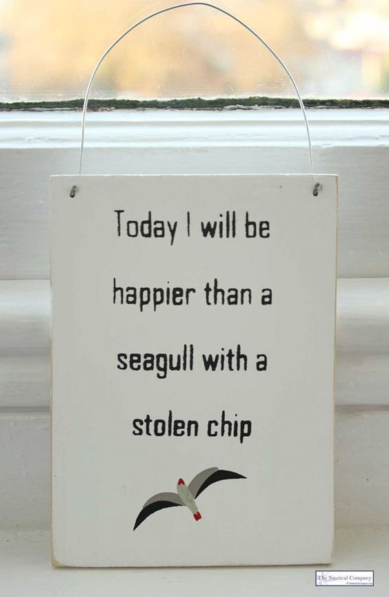 """""""Today I will be happier than a seagull with a stolen chip"""" wooden sign :-)"""