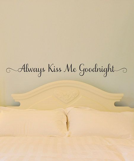 Wallquotes.com by Belvedere Designs Belvedere Black Always Kiss Me Goodnight Wall Quote | zulily