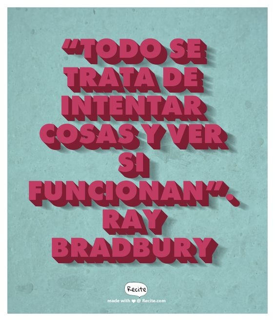 """Todo se trata de intentar cosas y ver si funcionan"". Ray Bradbury - Quote From Recite.com #RECITE #QUOTE"