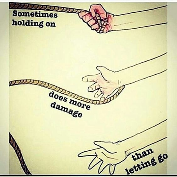 Sometimes holding on hurts more than letting go.: