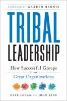 Tribal Leadership: Leveraging Natural Groups to Build a Thriving Organization, by Dave Logan, John Kind, and Halee Fischer-Wright